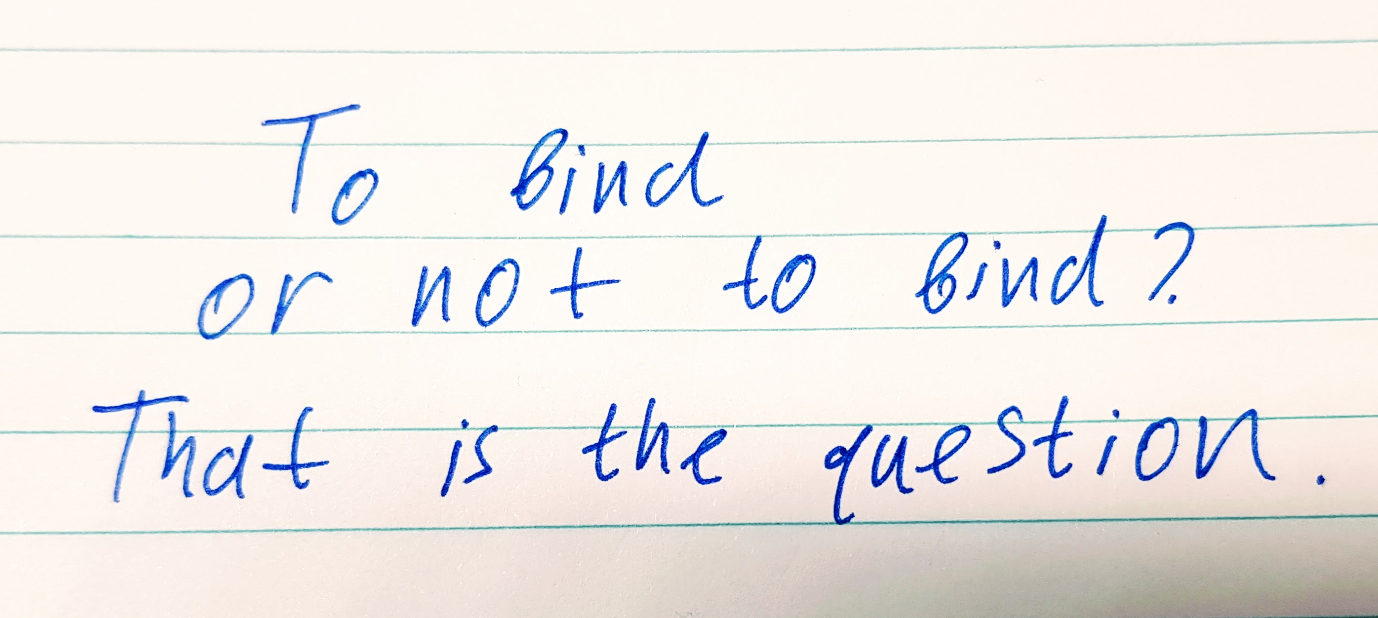 To bind or not to bind - that is the question